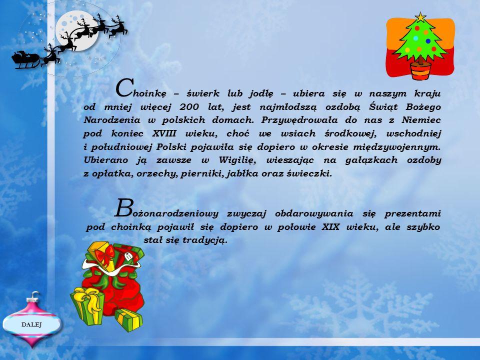 C hoinkę – świerk lub jodłę – ubiera się w naszym kraju od mniej więcej 200 lat, jest najmłodszą ozdobą Świąt Bożego Narodzenia w polskich domach. Prz