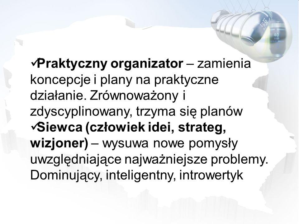 Praktyczny organizator – zamienia koncepcje i plany na praktyczne działanie. Zrównoważony i zdyscyplinowany, trzyma się planów Siewca (człowiek idei,