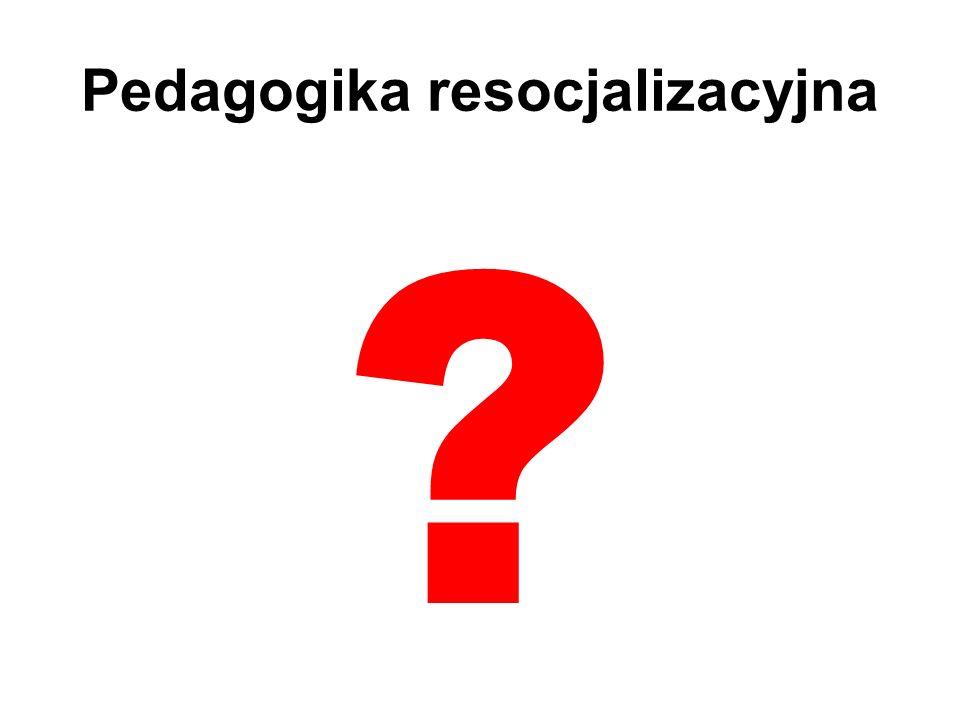 Pedagogika resocjalizacyjna ?