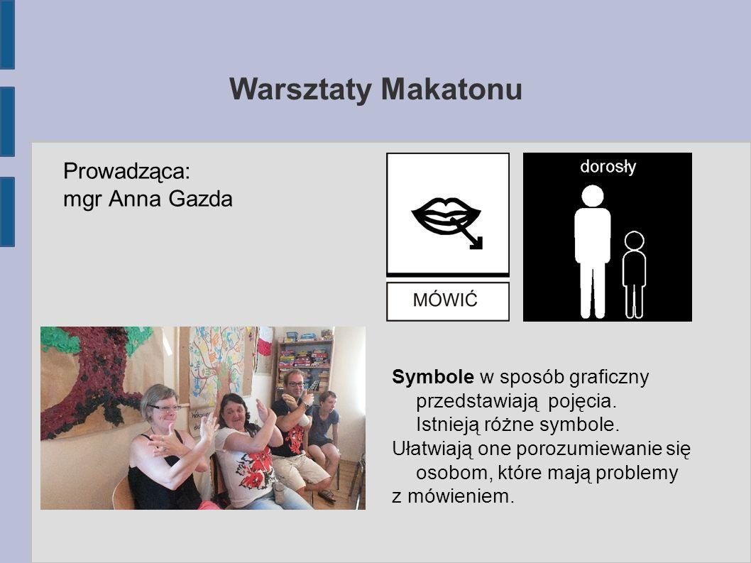 Warsztaty Makatonu Prowadząca: mgr Anna Gazda Symbole w sposób graficzny przedstawiają pojęcia.
