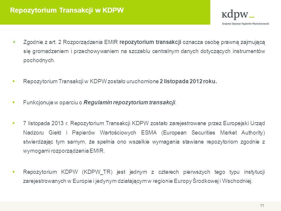 Repozytorium Transakcji w KDPW Zgodnie z art. 2 Rozporządzenia EMIR repozytorium transakcji oznacza osobę prawną zajmującą się gromadzeniem i przechow