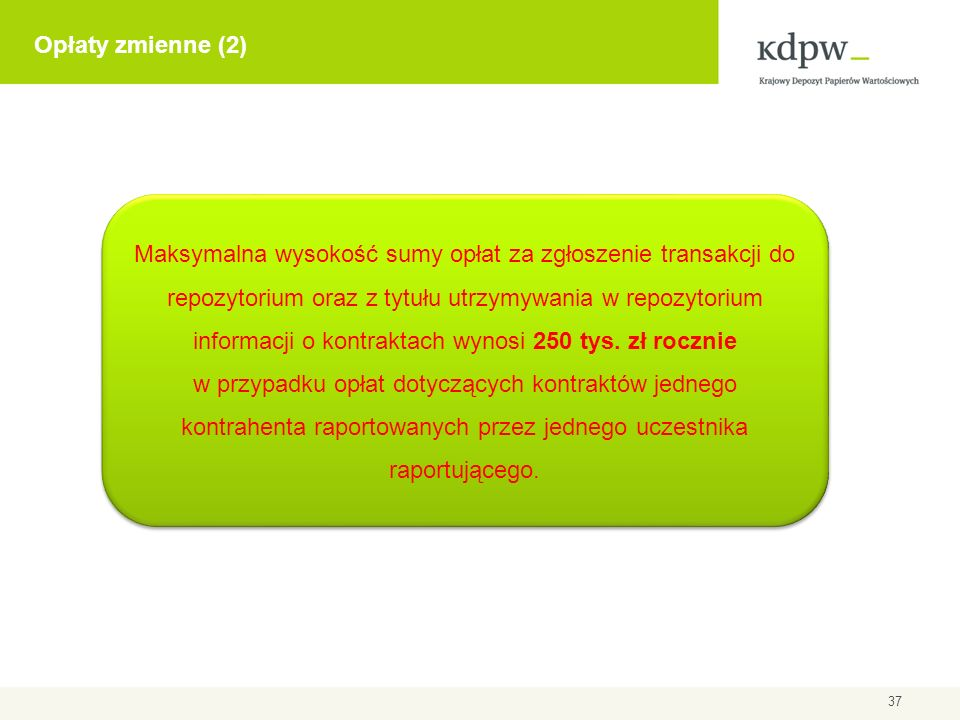 Opłaty zmienne (2) 37 Maksymalna wysokość sumy opłat za zgłoszenie transakcji do repozytorium oraz z tytułu utrzymywania w repozytorium informacji o k