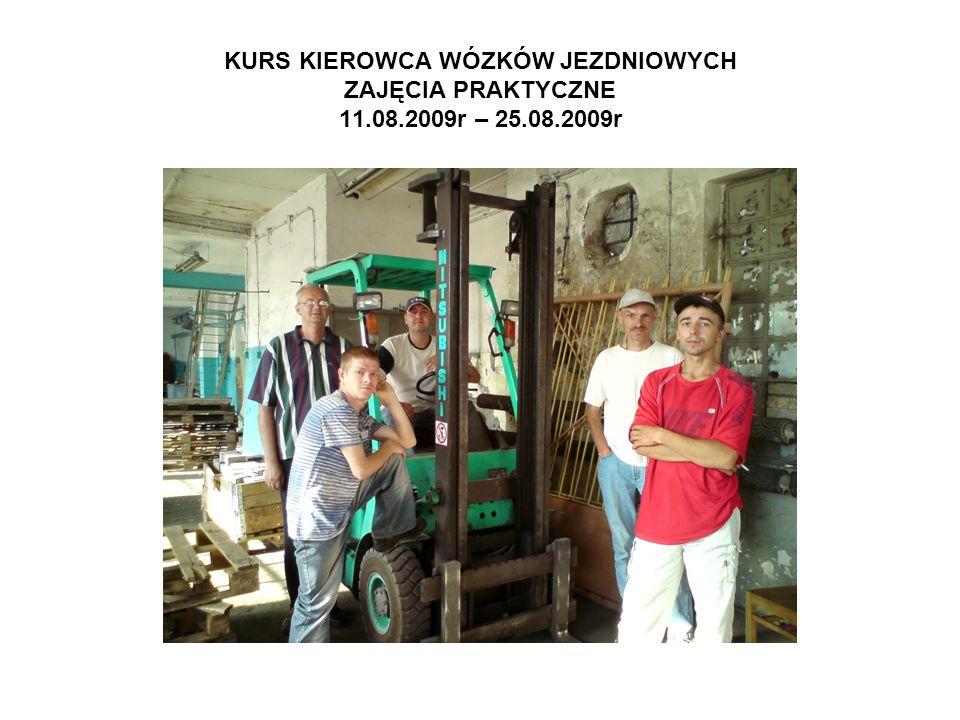KURS KIEROWCA WÓZKÓW JEZDNIOWYCH ZAJĘCIA PRAKTYCZNE 11.08.2009r – 25.08.2009r