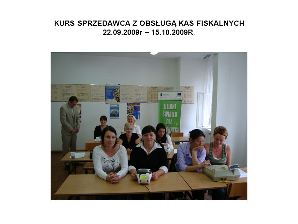 KURS SPRZEDAWCA Z OBSŁUGĄ KAS FISKALNYCH 22.09.2009r – 15.10.2009R.