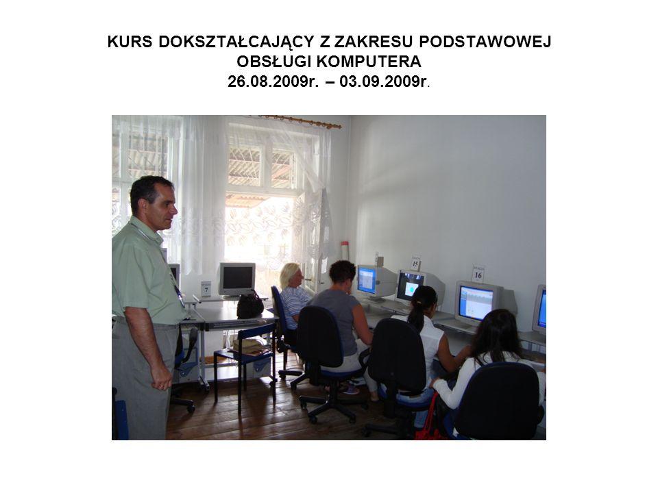 KURS DOKSZTAŁCAJĄCY Z ZAKRESU PODSTAWOWEJ OBSŁUGI KOMPUTERA 26.08.2009r. – 03.09.2009r.