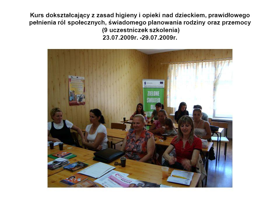 Kurs dokształcający z zasad higieny i opieki nad dzieckiem, prawidłowego pełnienia ról społecznych, świadomego planowania rodziny oraz przemocy (9 uczestniczek szkolenia) 23.07.2009r.
