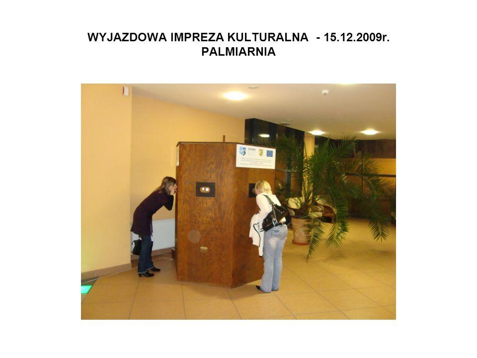 WYJAZDOWA IMPREZA KULTURALNA - 15.12.2009r. PALMIARNIA