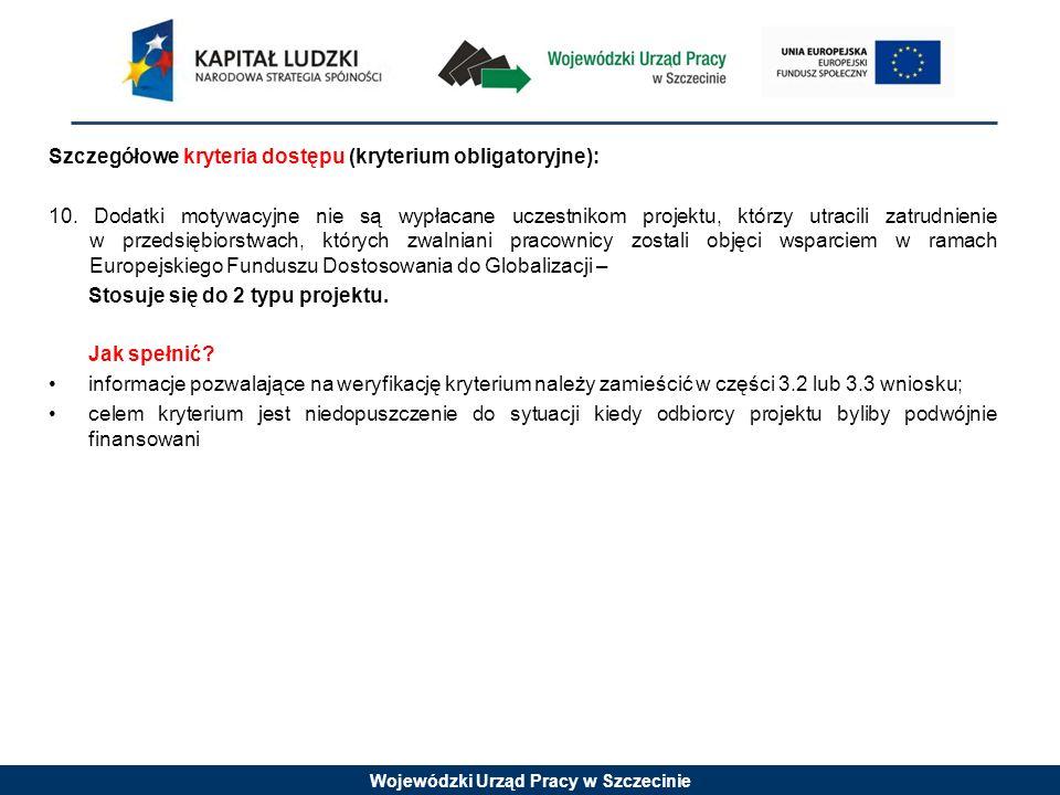 Wojewódzki Urząd Pracy w Szczecinie Szczegółowe kryteria dostępu (kryterium obligatoryjne): 10.