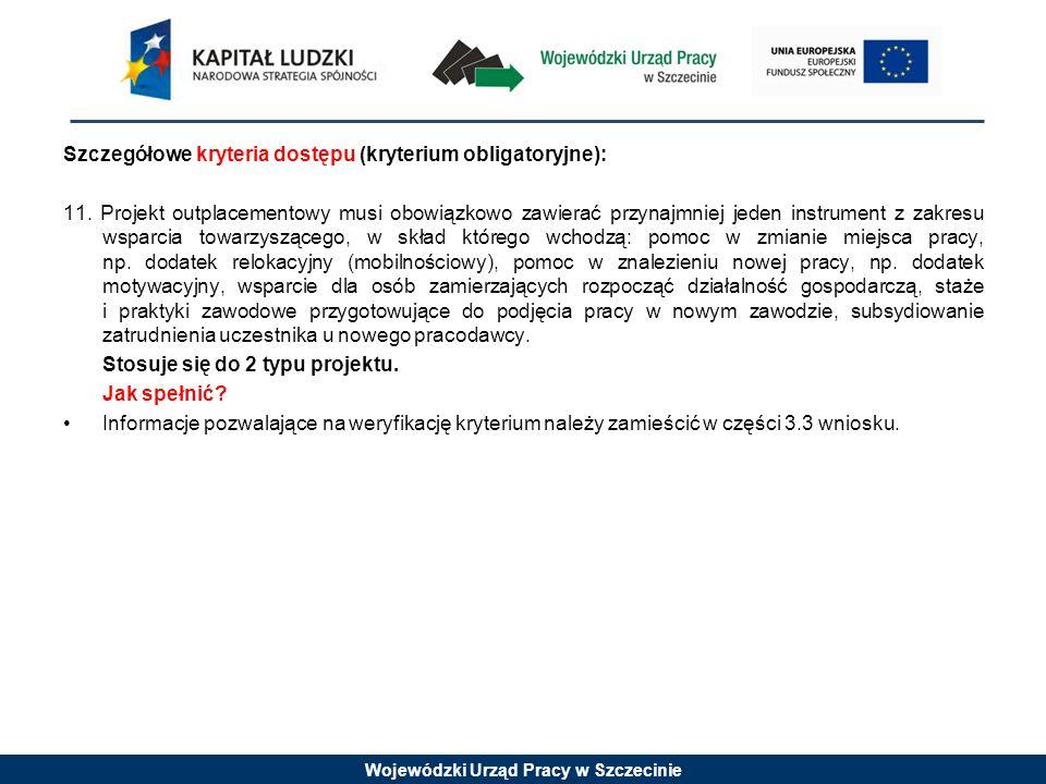 Wojewódzki Urząd Pracy w Szczecinie Szczegółowe kryteria dostępu (kryterium obligatoryjne): 11.