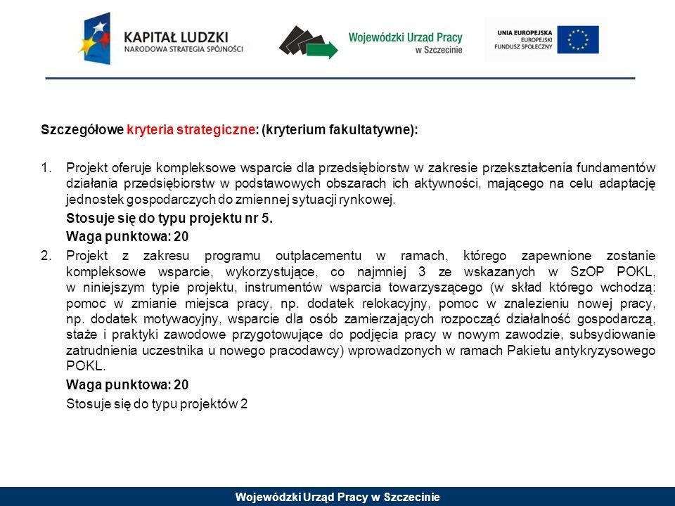 Wojewódzki Urząd Pracy w Szczecinie Szczegółowe kryteria strategiczne: (kryterium fakultatywne): 1.