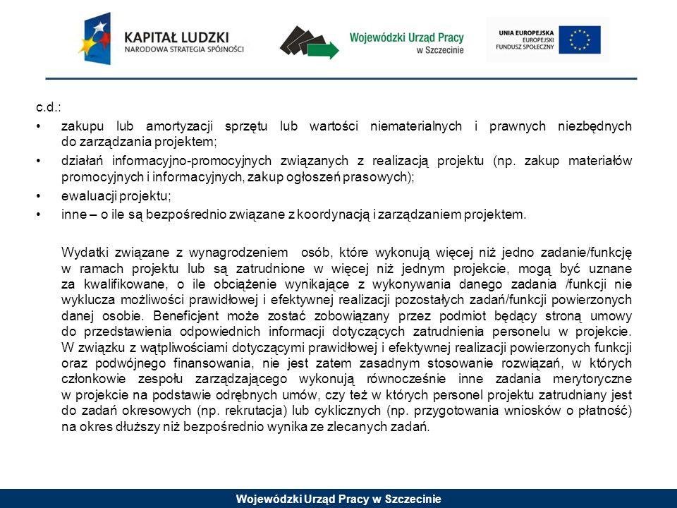 Wojewódzki Urząd Pracy w Szczecinie c.d.: zakupu lub amortyzacji sprzętu lub wartości niematerialnych i prawnych niezbędnych do zarządzania projektem; działań informacyjno-promocyjnych związanych z realizacją projektu (np.