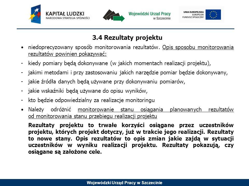 Wojewódzki Urząd Pracy w Szczecinie 3.4 Rezultaty projektu niedoprecyzowany sposób monitorowania rezultatów.