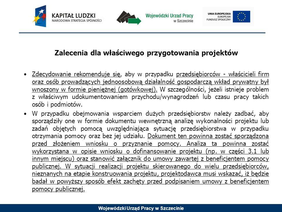 Wojewódzki Urząd Pracy w Szczecinie Zalecenia dla właściwego przygotowania projektów Zdecydowanie rekomenduje się, aby w przypadku przedsiębiorców - właścicieli firm oraz osób prowadzących jednoosobową działalność gospodarczą wkład prywatny był wnoszony w formie pieniężnej (gotówkowej).