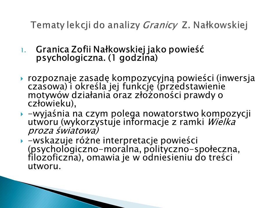 1. Granica Zofii Nałkowskiej jako powieść psychologiczna. (1 godzina) rozpoznaje zasadę kompozycyjną powieści (inwersja czasowa) i określa jej funkcję