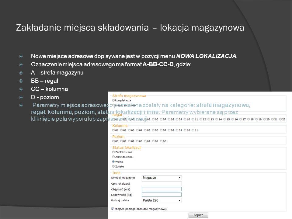 Zakładanie miejsca składowania – lokacja magazynowa Nowe miejsce adresowe dopisywane jest w pozycji menu NOWA LOKALIZACJA. Oznaczenie miejsca adresowe