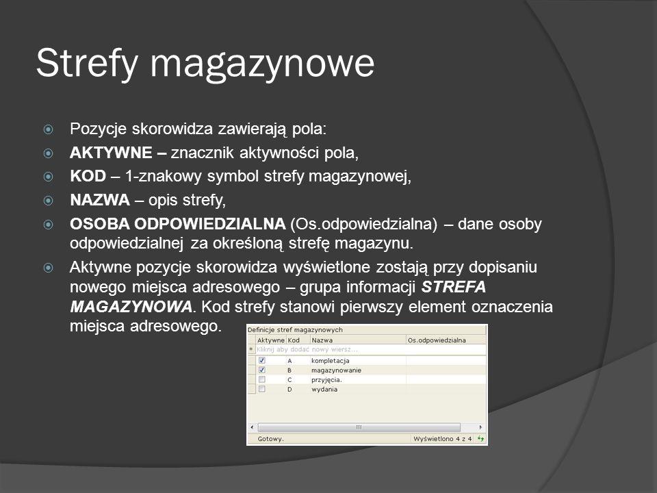 Strefy magazynowe Pozycje skorowidza zawierają pola: AKTYWNE – znacznik aktywności pola, KOD – 1-znakowy symbol strefy magazynowej, NAZWA – opis stref
