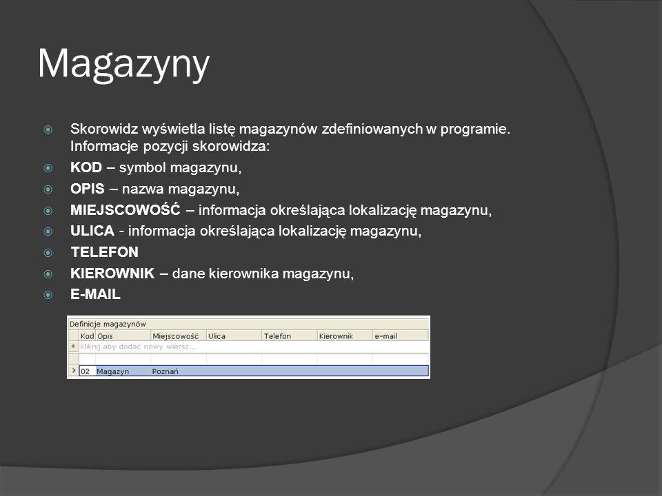 Magazyny Skorowidz wyświetla listę magazynów zdefiniowanych w programie. Informacje pozycji skorowidza: KOD – symbol magazynu, OPIS – nazwa magazynu,