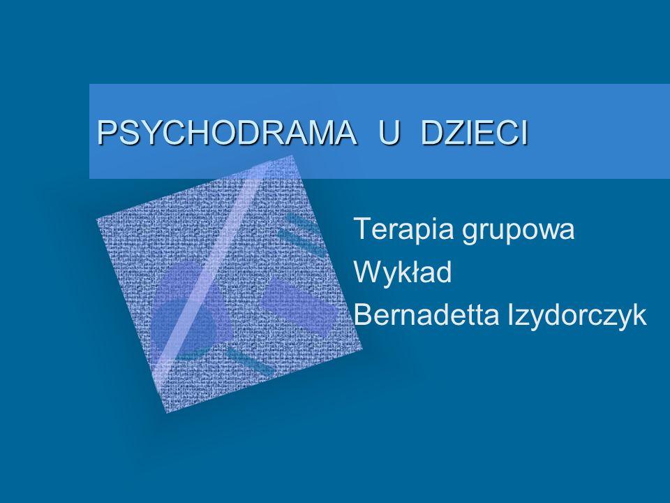 PSYCHODRAMA U DZIECI Terapia grupowa Wykład Bernadetta Izydorczyk