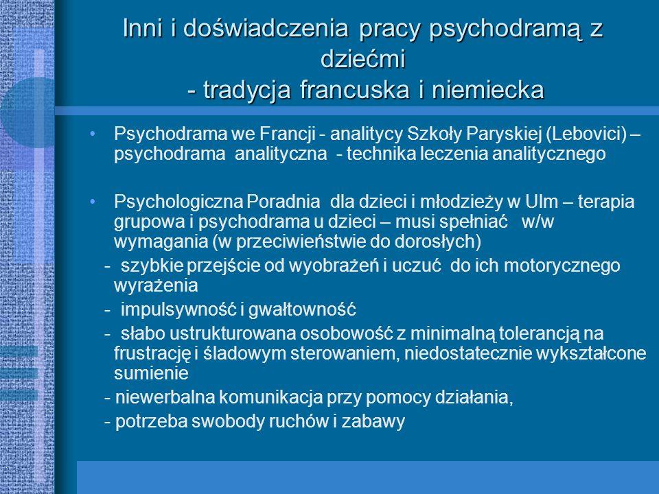 Inni i doświadczenia pracy psychodramą z dziećmi - tradycja francuska i niemiecka Psychodrama we Francji - analitycy Szkoły Paryskiej (Lebovici) – psy