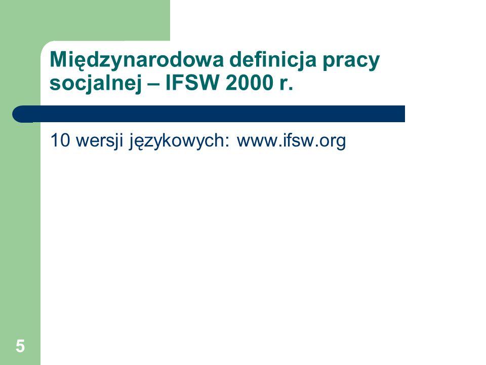 5 Międzynarodowa definicja pracy socjalnej – IFSW 2000 r. 10 wersji językowych: www.ifsw.org