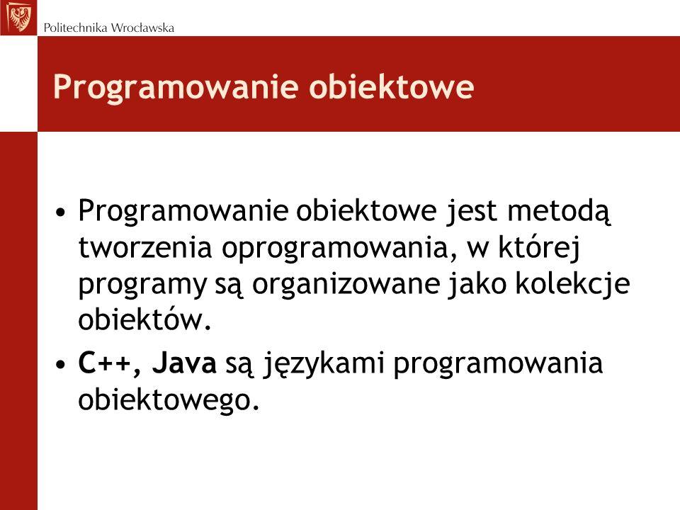 Programowanie obiektowe Programowanie obiektowe jest metodą tworzenia oprogramowania, w której programy są organizowane jako kolekcje obiektów.