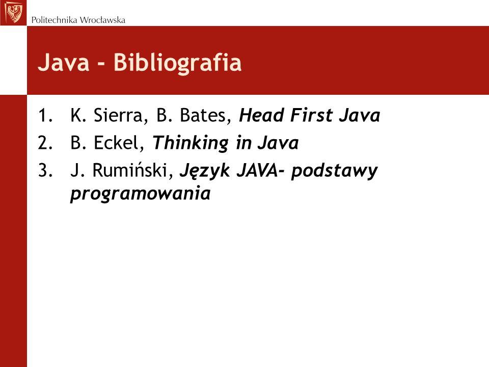 Java - Bibliografia 1.K.Sierra, B. Bates, Head First Java 2.B.