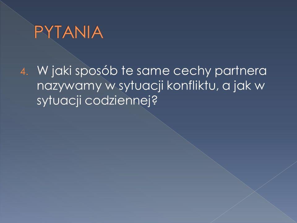 4. W jaki sposób te same cechy partnera nazywamy w sytuacji konfliktu, a jak w sytuacji codziennej?