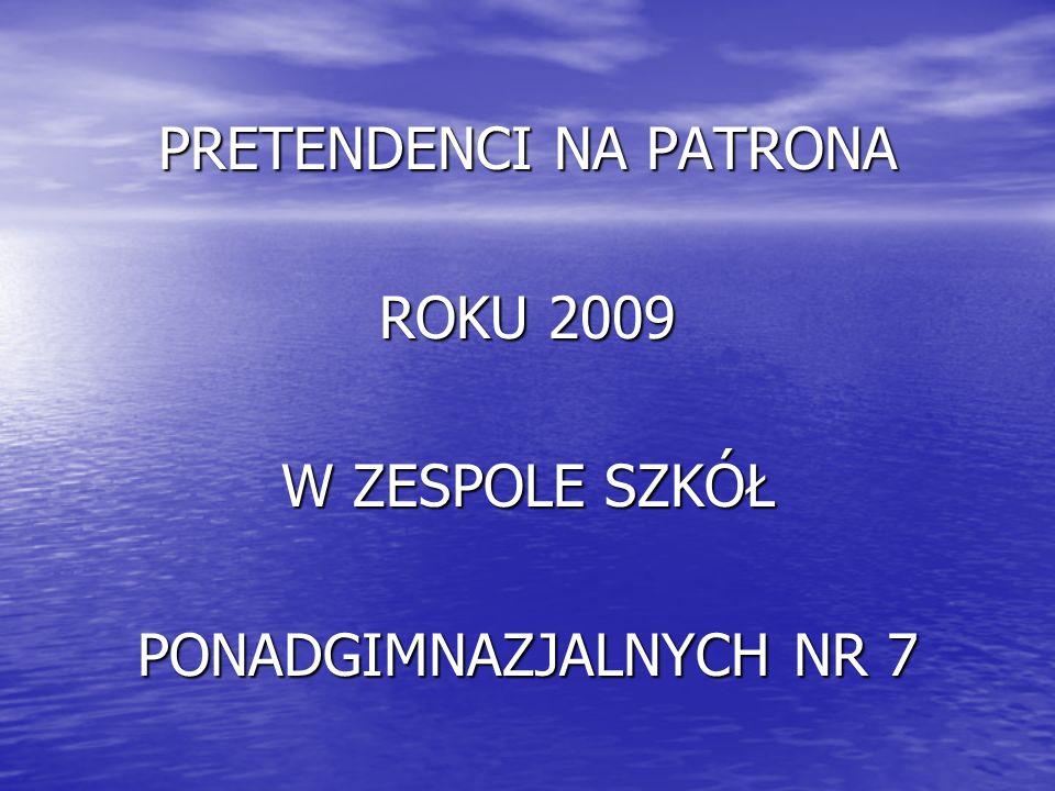 PRETENDENCI NA PATRONA ROKU 2009 W ZESPOLE SZKÓŁ PONADGIMNAZJALNYCH NR 7