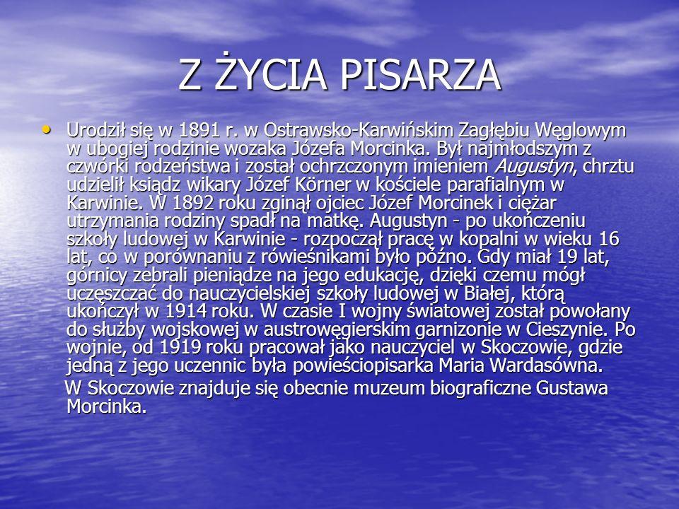 Z ŻYCIA PISARZA Urodził się w 1891 r. w Ostrawsko-Karwińskim Zagłębiu Węglowym w ubogiej rodzinie wozaka Józefa Morcinka. Był najmłodszym z czwórki ro