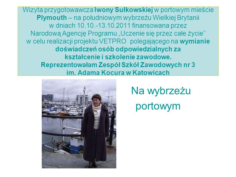 Wizyta przygotowawcza Iwony Sułkowskiej w portowym mieście Plymouth – na południowym wybrzeżu Wielkiej Brytanii w dniach 10.10.-13.10.2011 finansowana