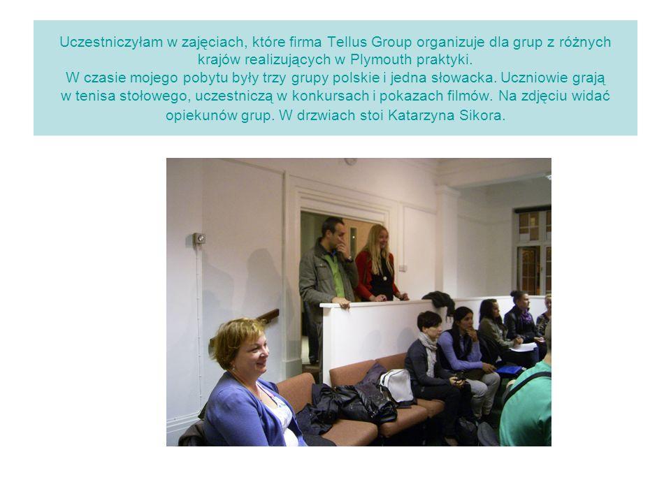 Uczestniczyłam w zajęciach, które firma Tellus Group organizuje dla grup z różnych krajów realizujących w Plymouth praktyki. W czasie mojego pobytu by