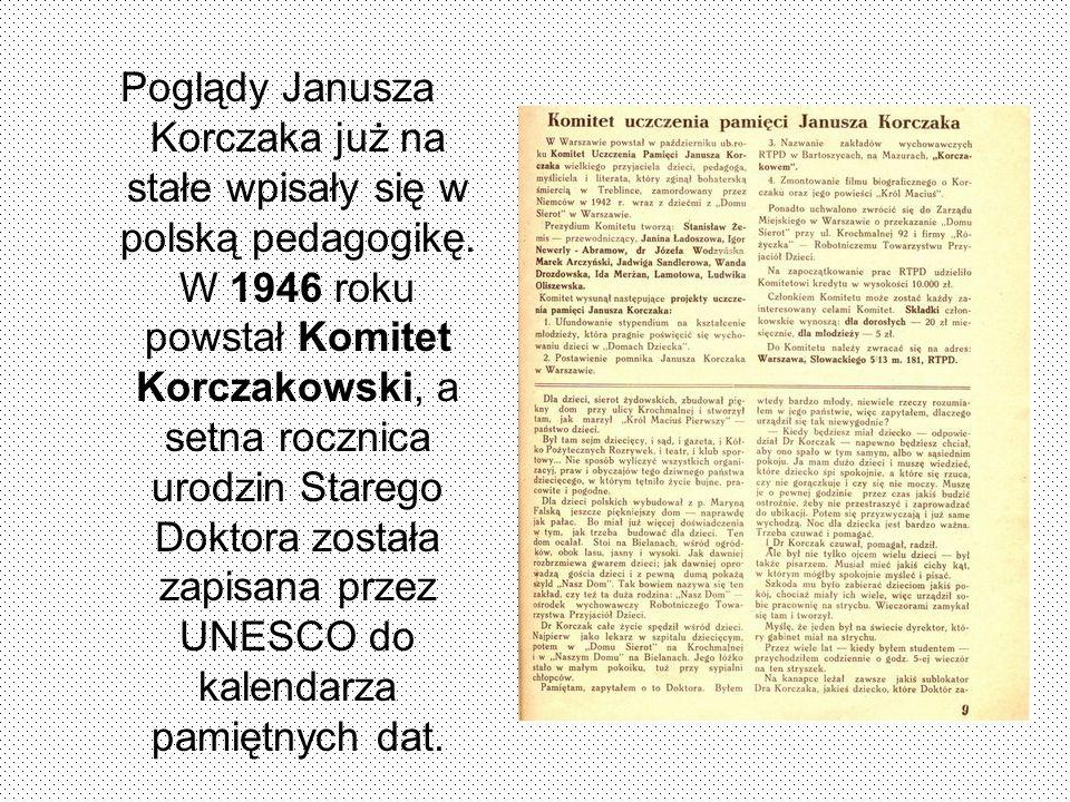 Poglądy Janusza Korczaka już na stałe wpisały się w polską pedagogikę. W 1946 roku powstał Komitet Korczakowski, a setna rocznica urodzin Starego Dokt