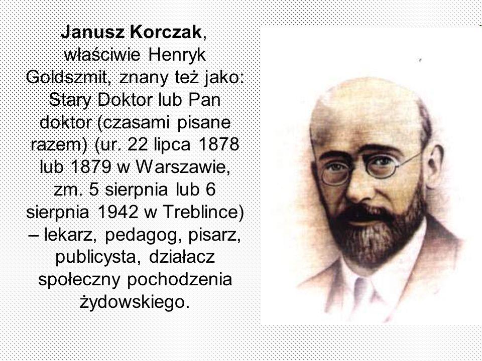 Janusz Korczak, właściwie Henryk Goldszmit, znany też jako: Stary Doktor lub Pan doktor (czasami pisane razem) (ur. 22 lipca 1878 lub 1879 w Warszawie