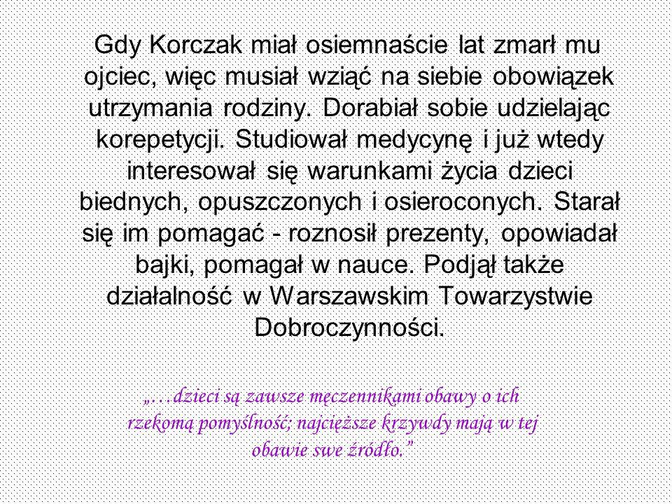 Gdy Korczak miał osiemnaście lat zmarł mu ojciec, więc musiał wziąć na siebie obowiązek utrzymania rodziny. Dorabiał sobie udzielając korepetycji. Stu
