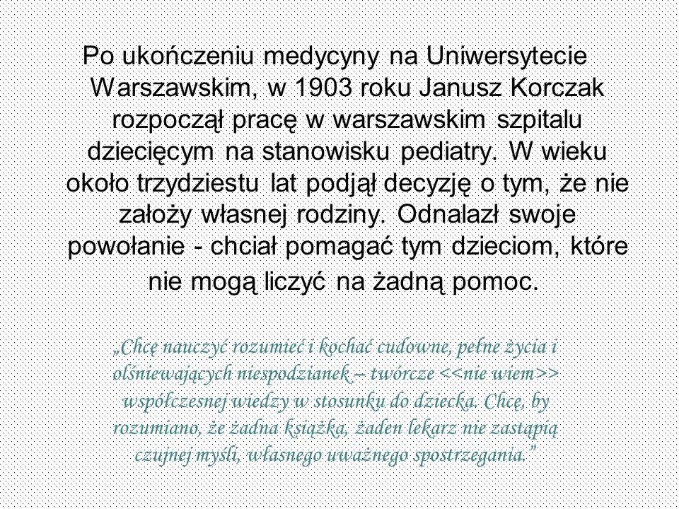 Po ukończeniu medycyny na Uniwersytecie Warszawskim, w 1903 roku Janusz Korczak rozpoczął pracę w warszawskim szpitalu dziecięcym na stanowisku pediat