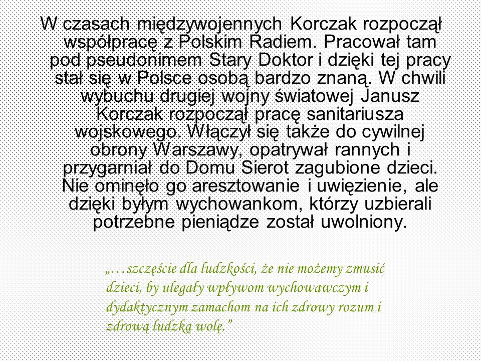 W czasach międzywojennych Korczak rozpoczął współpracę z Polskim Radiem. Pracował tam pod pseudonimem Stary Doktor i dzięki tej pracy stał się w Polsc