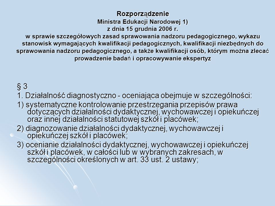 Rozporządzenie Ministra Edukacji Narodowej 1) z dnia 15 grudnia 2006 r. w sprawie szczegółowych zasad sprawowania nadzoru pedagogicznego, wykazu stano