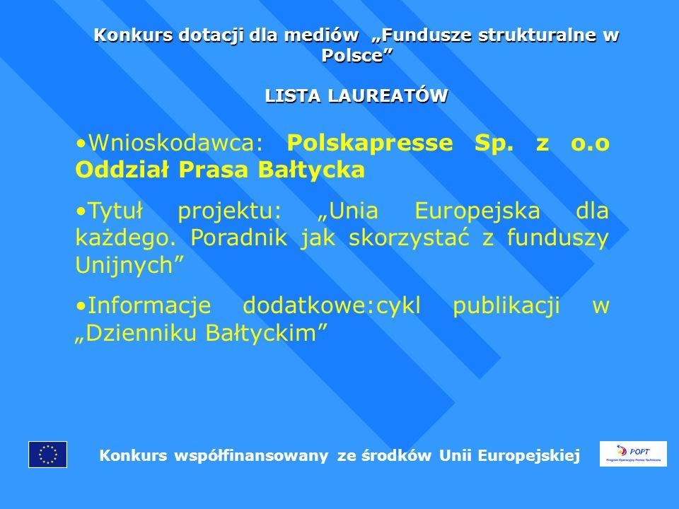 Konkurs dotacji dla mediów Fundusze strukturalne w Polsce LISTA LAUREATÓW Konkurs współfinansowany ze środków Unii Europejskiej Wnioskodawca: Polskapresse Sp.