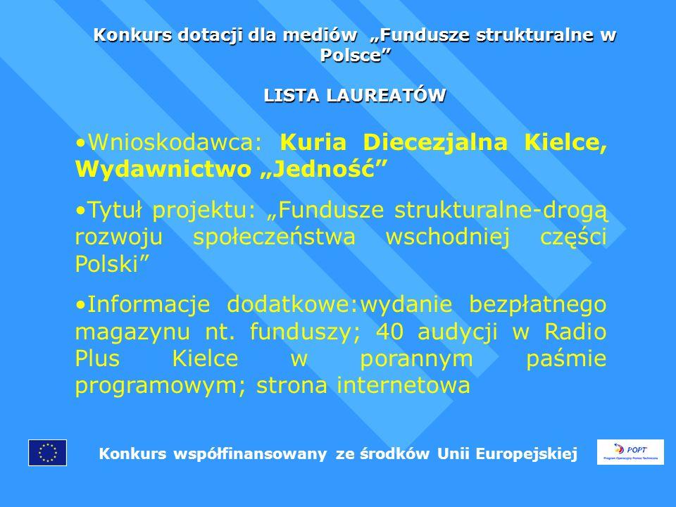 Konkurs dotacji dla mediów Fundusze strukturalne w Polsce LISTA LAUREATÓW Konkurs współfinansowany ze środków Unii Europejskiej Wnioskodawca: Agora S.A.(Bezpłatny dziennik Metro wydawany przez Agora S.A.) Tytuł projektu: Skorzystajmy wspólnie.