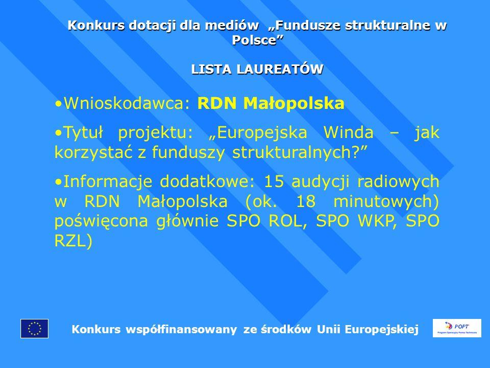 Konkurs dotacji dla mediów Fundusze strukturalne w Polsce LISTA LAUREATÓW Konkurs współfinansowany ze środków Unii Europejskiej Wnioskodawca: RDN Małopolska Tytuł projektu: Europejska Winda – jak korzystać z funduszy strukturalnych.