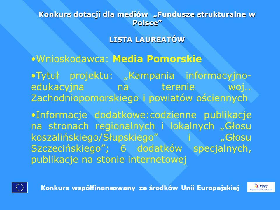 Konkurs dotacji dla mediów Fundusze strukturalne w Polsce LISTA LAUREATÓW Konkurs współfinansowany ze środków Unii Europejskiej Wnioskodawca: FX/2 Mirosław Basaj Tytuł projektu: PEJZAŻ Z EUROPĄ W TLE Informacje dodatkowe: 25 spotów telewizyjnych (2) ukazujących przykłady wykorzytania funduszy w całej Polsce, serwis itvp.