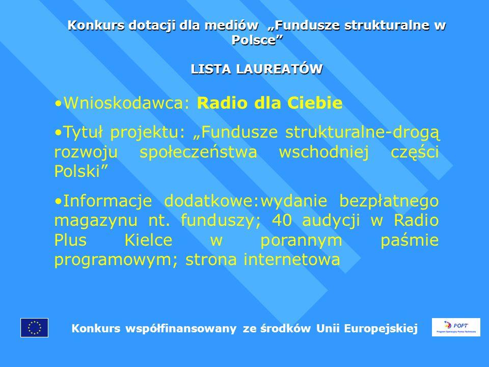 Konkurs dotacji dla mediów Fundusze strukturalne w Polsce LISTA LAUREATÓW Konkurs współfinansowany ze środków Unii Europejskiej Wnioskodawca:R&K NEHREBECCY AGENCJA ARTYSTYCZNA SPÓŁKA CYWILNA Tytuł projektu: Fundusze strukturalne czyli te pieniądze są dla ciebie!!.