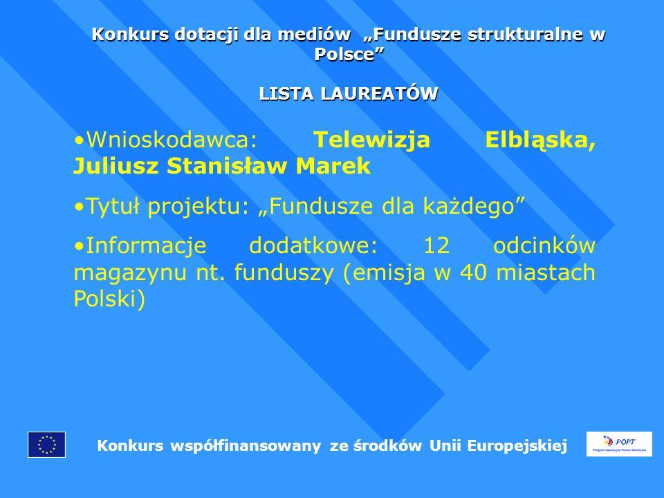 Konkurs dotacji dla mediów Fundusze strukturalne w Polsce LISTA LAUREATÓW Konkurs współfinansowany ze środków Unii Europejskiej Wnioskodawca: POLSKIE RADIO – REGIONALNA ROZGŁOŚŃIA W ZIELONEJ GÓRZE RADIO ZACHÓD – SPÓŁKA AKCYJNA Tytuł projektu: Inwestuję w Europę Informacje dodatkowe:20 audycji (5) na antenie radia; 4 debaty antenowe; publikacja spisanych debat w miesięczniku gospodarczym PULS