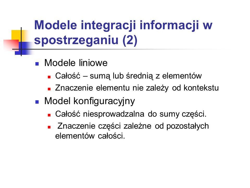 Modele integracji informacji w spostrzeganiu (2) Modele liniowe Całość – sumą lub średnią z elementów Znaczenie elementu nie zależy od kontekstu Model
