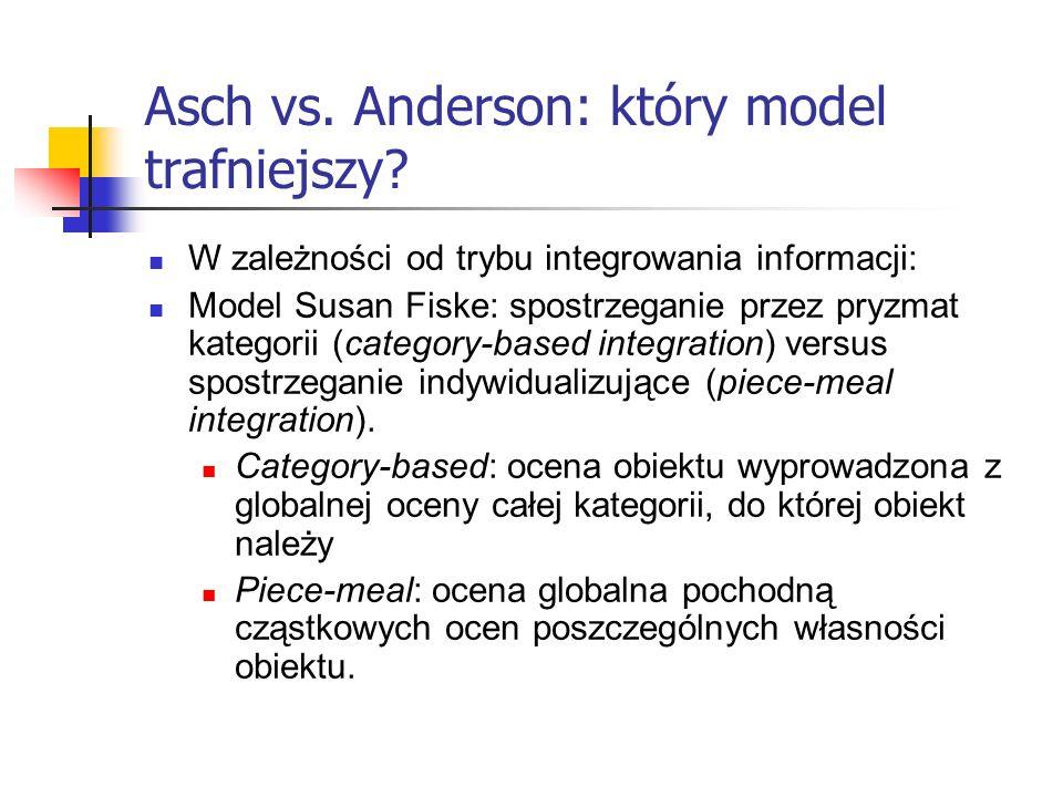 Asch vs. Anderson: który model trafniejszy? W zależności od trybu integrowania informacji: Model Susan Fiske: spostrzeganie przez pryzmat kategorii (c
