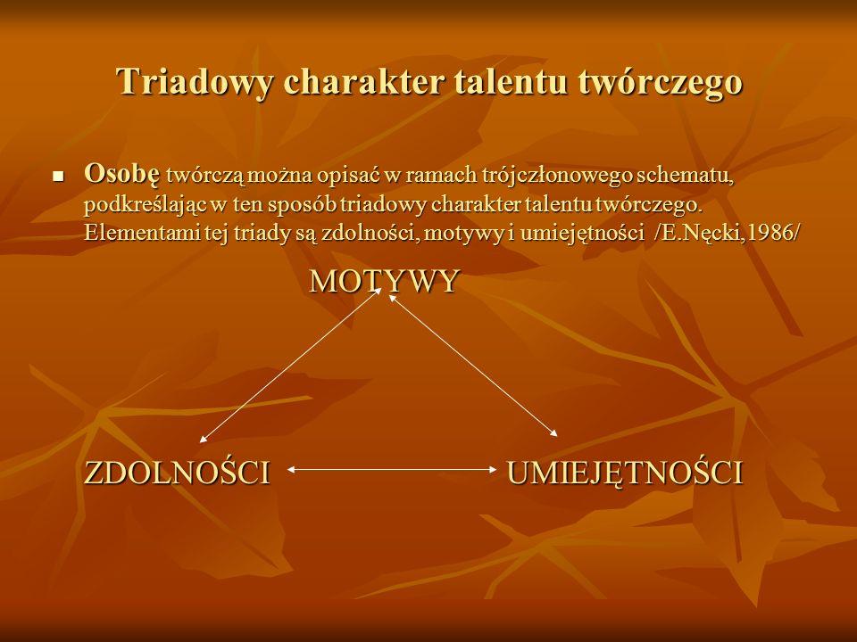 Triadowy charakter talentu twórczego Osobę twórczą można opisać w ramach trójczłonowego schematu, podkreślając w ten sposób triadowy charakter talentu