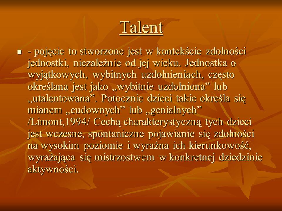 Talent - pojęcie to stworzone jest w kontekście zdolności jednostki, niezależnie od jej wieku. Jednostka o wyjątkowych, wybitnych uzdolnieniach, częst