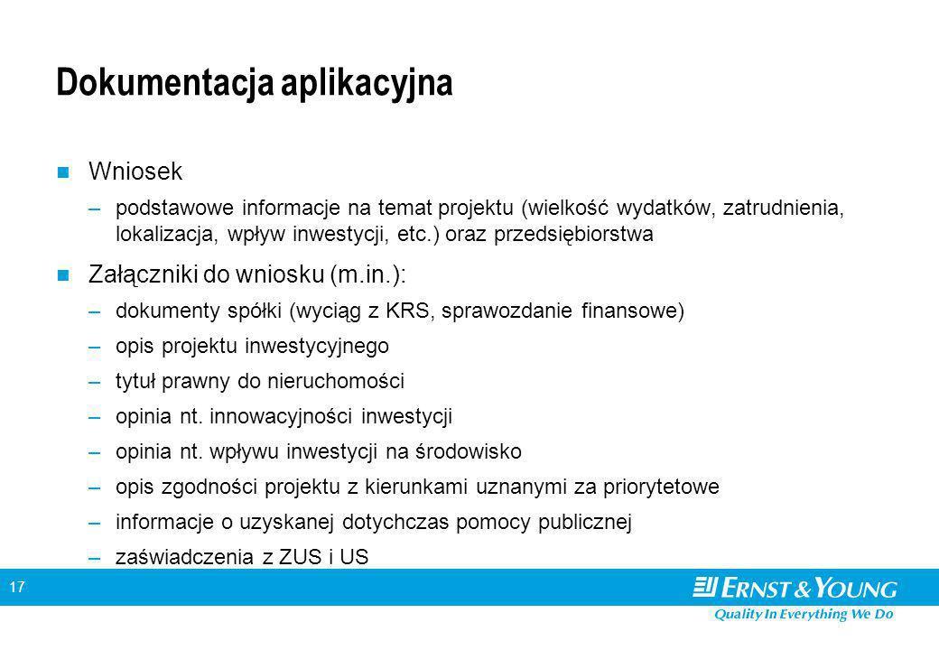 17 Dokumentacja aplikacyjna Wniosek –podstawowe informacje na temat projektu (wielkość wydatków, zatrudnienia, lokalizacja, wpływ inwestycji, etc.) or