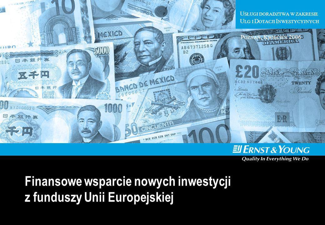 U SŁUGI D ORADZTWA W Z AKRESIE U SŁUG I D OTACJI I NWESTYCYJNYCH U SŁUGI DORADZTWA W ZAKRESIE U LG I D OTACJI I NWESTYCYJNYCH P OZNAŃ, K WIECIEŃ 2006 Finansowe wsparcie nowych inwestycji z funduszy Unii Europejskiej