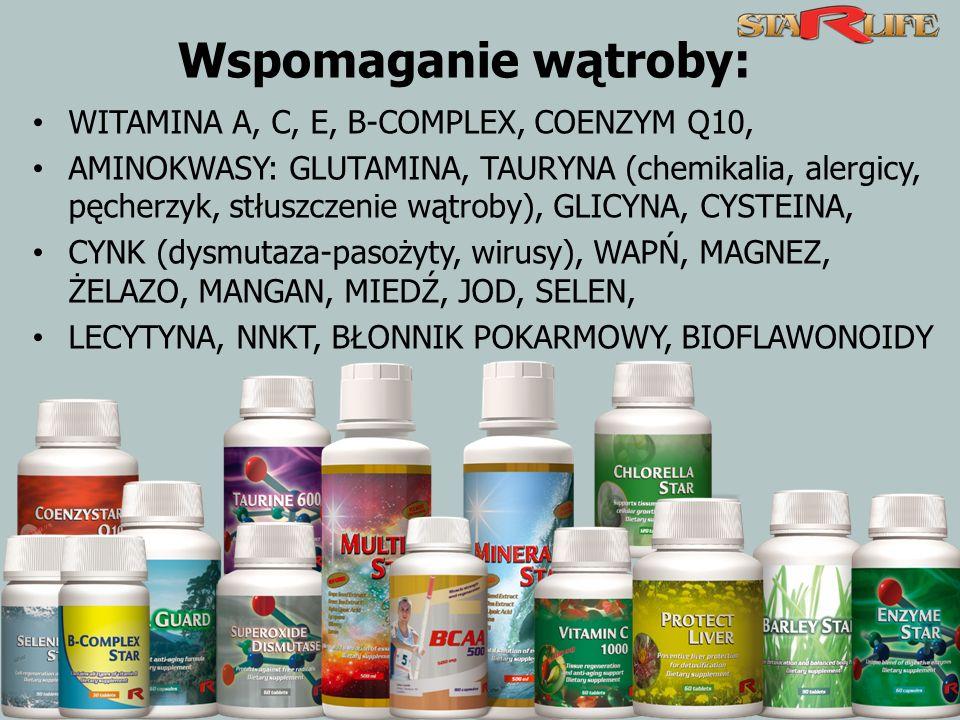 WITAMINA A, C, E, B-COMPLEX, COENZYM Q10, AMINOKWASY: GLUTAMINA, TAURYNA (chemikalia, alergicy, pęcherzyk, stłuszczenie wątroby), GLICYNA, CYSTEINA, CYNK (dysmutaza-pasożyty, wirusy), WAPŃ, MAGNEZ, ŻELAZO, MANGAN, MIEDŹ, JOD, SELEN, LECYTYNA, NNKT, BŁONNIK POKARMOWY, BIOFLAWONOIDY Wspomaganie wątroby: